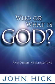 Who or What is God?: And Other Investigations - eBook  -     By: John Hick