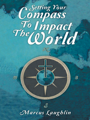 Setting Your Compass to Impact the World - eBook  -     By: Marcus Laughlin