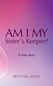 Am I My Sister's Keeper? - eBook  -     By: Betty Scott
