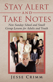 Stay Alert and Take Notes: New Sunday School and Small Group Lessons for Adults and Youth - eBook  -     By: Jesse Crimm