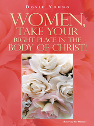 Women, Take Your Right Place in the Body of Christ! - eBook  -     By: Dovie Young