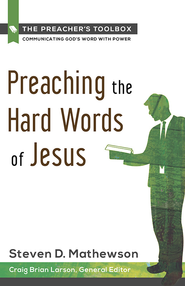 Preaching the Hard Words of Jesus - eBook  -     By: Steven D. Mathewson