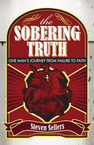 The Sobering Truth: One Man's Journey from Failure to Faith - eBook  -     By: Steve Sellers