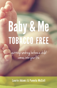 Baby and Me Tobacco Free: Quitting smoking before a child comes into your life - eBook  -     By: Laurie Adams, Pamela McColl, Bonnie Berk