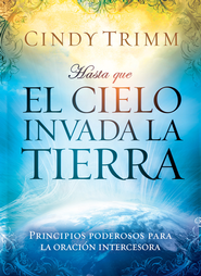 Hasta que el cielo invada la tierra: Principios poderosos para la oracion intercesora - eBook  -     By: Cindy Trimm