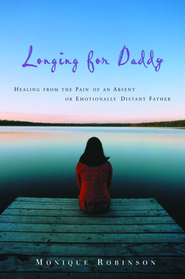Longing for Daddy: Healing from the Pain of an Absent or Emotionally Distant Father - eBook  -     By: Monique Robinson
