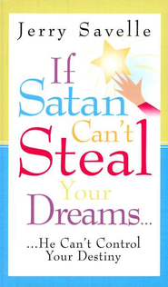 If Satan Can't Steal Your Dreams: He Can't Take Your Future  -     By: Jerry Savelle