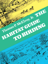 The Habitat Guide to Birding - eBook  -     By: Thomas P. McElroy