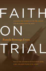 Faith on Trial: Would the Testimony of Matthew, Mark, Luke and John Stand Up in Court? / Revised - eBook  -     By: Pamela Binnings Ewen