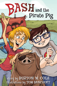 Bash and the Pirate Pig - eBook  -     By: Burton Cole