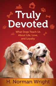 Truly Devoted: What Dogs Teach Us About Life, Love, and Loyalty - eBook  -     By: H. Norman Wright