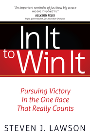 In It to Win It: Pursuing Victory in the One Race that Really Counts - eBook  -     By: Steven J. Lawson