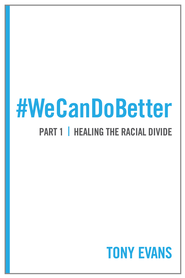 #WeCanDoBetter: Healing the Racial Divide (Part 1) - eBook  -     By: Dr. Tony Evans