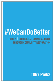 #WeCanDoBetter: Strategies for Racial Unity through Community Restoration (Part 2) - eBook  -     By: Dr. Tony Evans