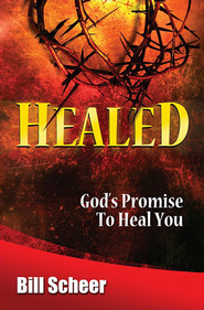 Healed: God's Promise to Heal You - eBook  -     By: Bill Scheer