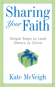 Sharing Your Faith: Simple Steps to Lead Others to Christ - eBook  -     By: Kate McVeigh