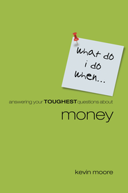 What Do I Do When?: Answering Teens Toughest Questions About Money - eBook  -     By: Kevin Moore