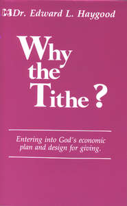 Why the Tithe?: Entering Into God's Economic Plan and Design for Giving - eBook  -     By: Edward L. Haygood
