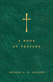 A Book of Prayers: A Guide to Public and Personal Intercession - eBook  -     By: Arthur A.R. Nelson