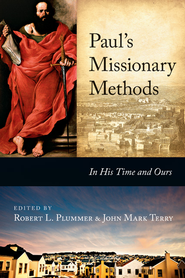 Paul's Missionary Methods: In His Time and Ours - eBook  -     Edited By: Robert L. Plummer, John Mark Terry     By: Edited by Robert L. Plummer & John Mark Terry