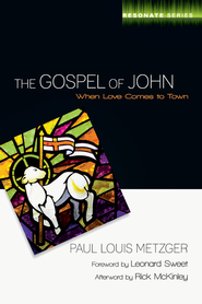 The Gospel of John: When Love Comes to Town - eBook  -     By: Paul Louis Metzger