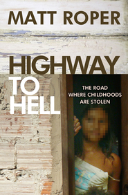 Highway to Hell: The road where childhoods are stolen - eBook  -     By: Matt Roper