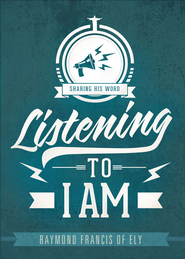 Listening to I Am: Sharing His Word - eBook  -     By: Raymond Francis of Ely