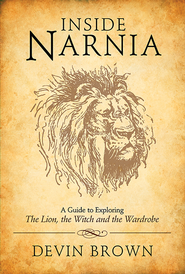 Inside Narnia: A Guide to Exploring The Lion, the Witch and the Wardrobe - eBook  -     By: Devin Brown