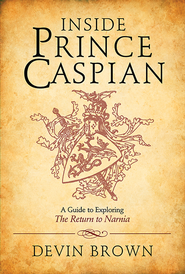 Inside Prince Caspian: A Guide to Exploring the Return to Narnia - eBook  -     By: Devin Brown