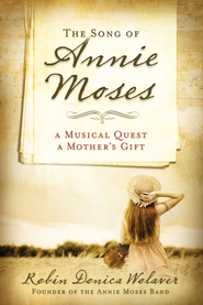 The Song of Annie Moses: A Musical Quest, A Mother's Gift - eBook  -     By: Robin Donica Wolaver
