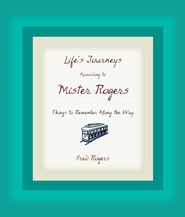 Life's Journeys According to Mister Rogers: Things to Remember Along the Way - eBook  -     By: Fred Rogers