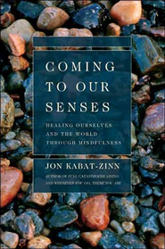Coming to Our Senses: Healing Ourselves and the World Through Mindfulness - eBook  -     By: Jon Kabat-Zinn