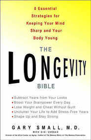 The Longevity Bible: 8 Essential Strategies For Keeping Your Mind Sharp and Your Body Young - eBook  -     By: Gary Small