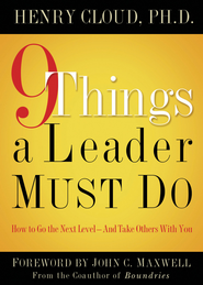 9 Things a Leader Must Do: How to Go to the Next Level-And Take Others With You - eBook  -     By: Dr. Henry Cloud