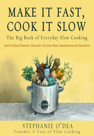 Make It Fast, Cook It Slow: The Big Book of Everyday Slow Cooking - eBook  -     By: Stephanie O'Dea