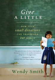 Give a Little: How Your Small Donations Can Transform Our World - eBook  -     By: Wendy Smith