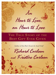 An Hour to Live, an Hour to Love: The True Story of the Best Gift Ever Given - eBook  -     By: Richard Carlson