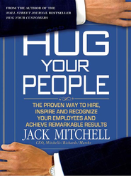 Hug Your People: The Proven Way to Hire, Inspire, and Recognize Your Employees and Achieve Remarkable Results - eBook  -     By: Jack Mitchell