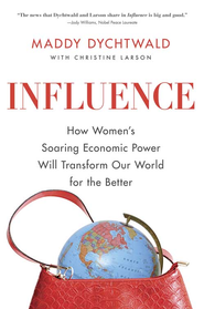 Influence: How Women's Soaring Economic Power Will Transform Our World for the Better - eBook  -     By: Maddy Dychtwald