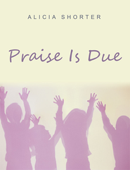 Praise Is Due - eBook  -     By: Alicia Shorter