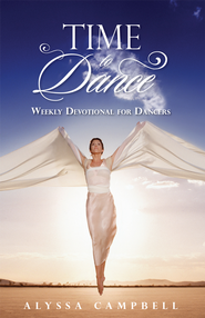 Time to Dance: Weekly Devotional for Dancers - eBook  -     By: Alyssa Campbell