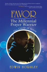 Favor, The Millennial Prayer Warrior: The Circle of Seven - eBook  -     By: Edwin Horsley