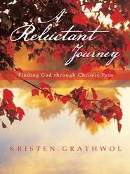 A Reluctant Journey: Finding God through Chronic Pain - eBook  -     By: Kristen Grathwol