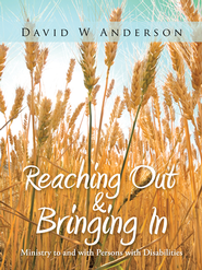 Reaching Out and Bringing In: Ministry to and with Persons with Disabilities - eBook  -     By: David W. Anderson