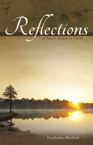 Reflections of God's Grace in Grief - eBook  -     By: Faythelma Bechtel