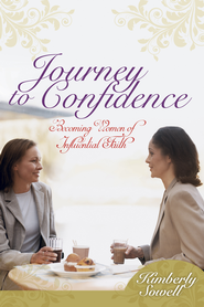 Journey to Confidence: Becoming Women of Influential Faith - eBook  -     By: Kimberly Sowell