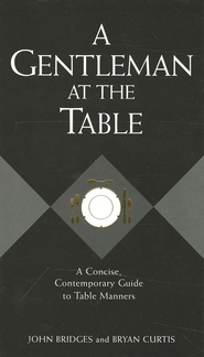 A Gentleman at the Table: A Concise, Contemporary Guide to Table Manners - eBook  -     By: John Bridges, Bryan Curtis