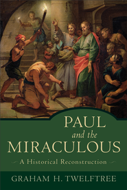 Paul and the Miraculous: A Historical Reconstruction - eBook  -     By: Graham H. Twelftree