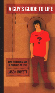 A Guy's Guide to Life: How to Become a Man in 208 Pages or Less!   -     By: Jason Boyett
