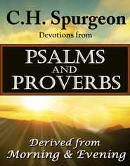 C.H. Spurgeon Devotions from Psalms and Proverbs: Derived from Morning & Evening - eBook  -     By: Charles H. Spurgeon